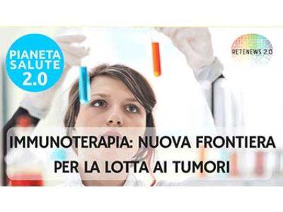 Immunoterapia, nuova frontiera nella lotta ai tumori PIANETA SALUTE 2.0 - 33 PUNTATA