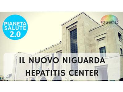 Niguarda Hepatitis Center centro di alta specializzazione. PIANETA SALUTE 2.0 - 45 PUNTATA