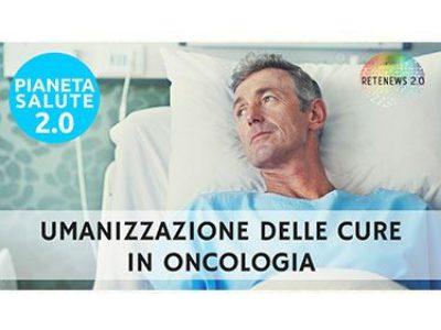 Umanizzazione delle cure in oncologia. PIANETA SALUTE 2.0 - 80a PUNTATA