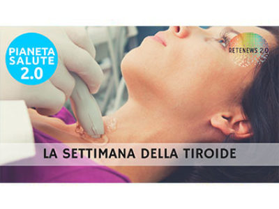 La settimana della tiroide. PIANETA SALUTE 2.0 - 114a puntata