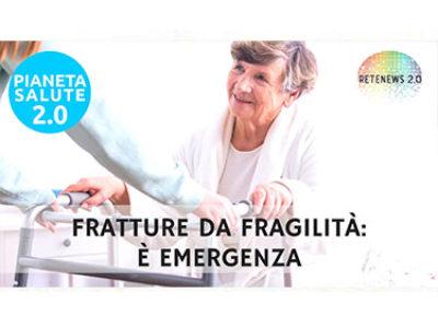 Fratture da fragilità: è emergenza. PIANETA SALUTE 2.0 138a puntata