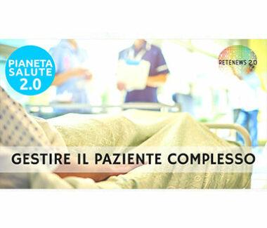 Gestire il paziente complesso. PIANETA SALUTE 2.0 – 140a puntata