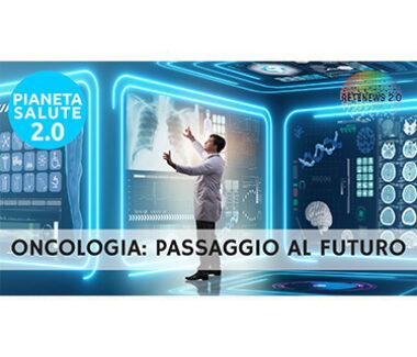 Oncologia: passaggio al futuro. PIANETA SALUTE 2.0 – 139a puntata