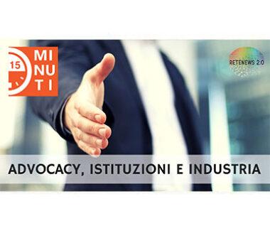 """Advocacy, Istituzioni e industria. """"15 minuti"""" del 20.3.2019"""
