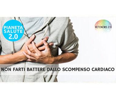 Non farti battere dallo scompenso cardiaco. PIANETA SALUTE 2.0 – 151a puntata