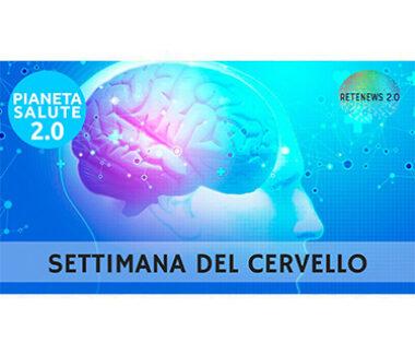 SETTIMANA DEL CERVELLO. PIANETA SALUTE 2.0 – 149a puntata