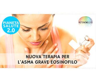 Nuova terapia per l'asma grave eosinofilo. PIANETA SALUTE 2.0 – 153a puntata