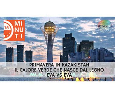 """Primavera in Kazakistan. Il calore verde che nasce dal legno. EVA vs EVA. """"15 minuti"""" del 3.4.2019"""