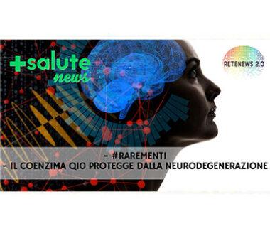 RAREMENTI ::: il Coenzima Q10 protegge dalla neurodegenerazione. +SALUTE NEWS – 152a puntata
