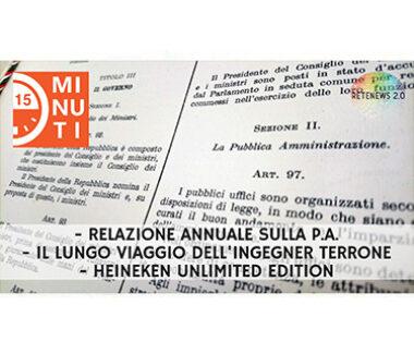Relazione annuale sulla PA. Il lungo viaggio dell'Ing. Terrone. Heineken Unlimited Edition.