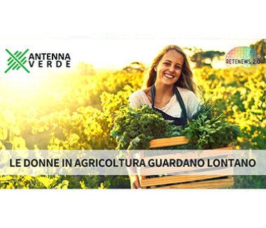 Le donne in agricoltura guardano lontano. ANTENNA VERDE puntata 2