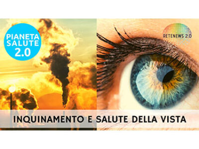 Inquinamento e salute della vista. PIANETA SALUTE 2.0 174a puntata