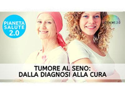 Tumore al seno dalla diagnosi alla cura. PIANETA SALUTE 2.0 185a puntata