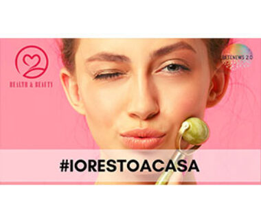 HEALTH & BEAUTY speciale #IORESTOACASA puntata 6