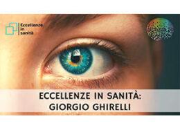 Prof. Giorgio Ghirelli. ECCELLENZE IN SANITÀ puntata 47