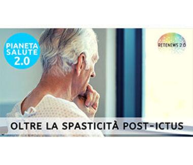 Oltre la spasticità post-ictus. PIANETA SALUTE 2.0 218a puntata